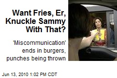 Want Fries, Er, Knuckle Sammy With That?