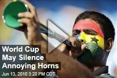 World Cup May Silence Annoying Horns