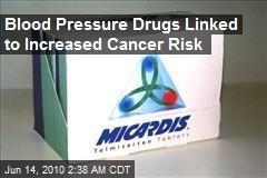 Blood Pressure Drugs Linked to Increased Cancer Risk