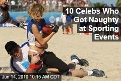 10 Celebs Who Got Naughty at Sporting Events