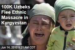 100K Uzbeks Flee Ethnic Massacre in Kyrgyzstan