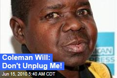 Coleman Will: Don't Unplug Me!