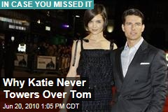 Why Katie Never Towers Over Tom