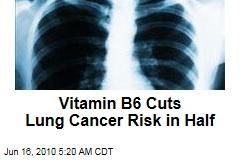 Vitamin B6 Cuts Lung Cancer Risk in Half