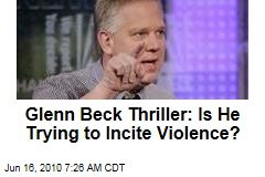 Glenn Beck Thriller: Is He Trying to Incite Violence?