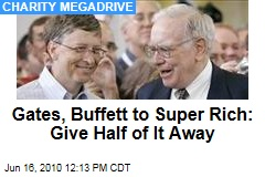 Gates, Buffett to Super Rich: Give Half of It Away