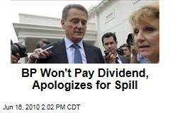 BP Won't Pay Dividend, Apologizes for Spill