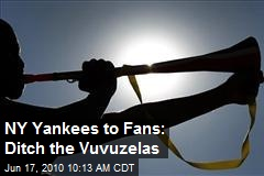 NY Yankees to Fans: Ditch the Vuvuzelas