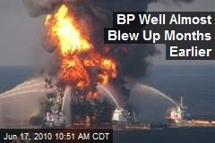 BP Well Almost Blew Up Months Earlier