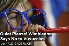 Quiet Please! Wilmbledon says no to Vuvuzela's