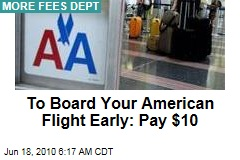 To Board Your American Flight Early: Pay $10