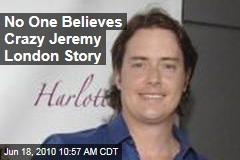 No One Believes Crazy Jeremy London Story