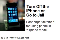 Turn Off the iPhone or Go to Jail