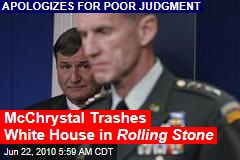 McChrystal Trashes White House in R olling Stone