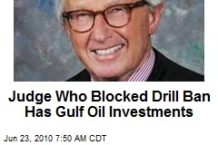 Judge Who Blocked Drill Ban Has Gulf Oil Investments