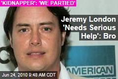 Jeremy London 'Needs Serious Help': Bro