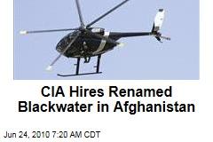 CIA Hires Renamed Blackwater in Afghanistan