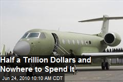 Half a Trillion Dollars and No Where To Spend It