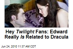 Hey Twilight Fans: Edward Really Is Related to Dracula