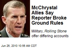 McChrystal Allies Say Reporter Broke Ground Rules