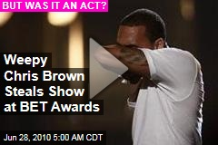 Weepy Chris Brown Steals Show at BET Awards'