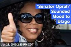 'Senator Oprah' Sounded Good to Blago