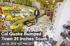 Cal Quake Bumped Town 31 Inches South