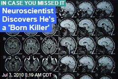 Neuroscientist Discovers He's a 'Born Killer'