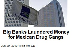 Big Banks Laundered Money for Mexican Drug Gangs