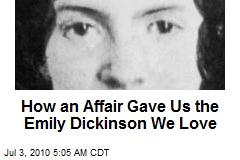 How an Affair Gave Us the Emily Dickinson We Love