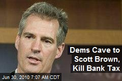 Dems Cave to Scott Brown, Kill Bank Tax