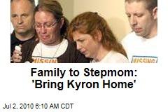 Family to Stepmom: 'Bring Kyron Home'