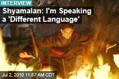 Shyamalan: I'm Speaking a 'Different Language'