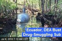 Ecuador, DEA Bust Drug-Smuggling Sub