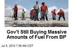 Gov't Still Buying Massive Amounts of Fuel From BP