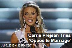 Carrie Prejean Tries 'Opposite Marriage'