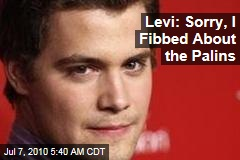 Levi: Sorry, I Fibbed About the Palins