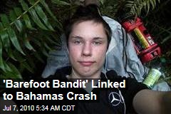 'Barefoot Bandit' Linked to Bahamas Crash