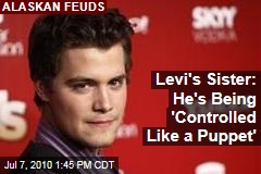 Levi's Sister: He's Being 'Controlled Like a Puppet'