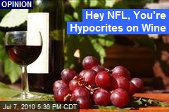 Hey NFL, You're Hypocrites on Wine