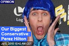 Our Biggest Conservative: Perez Hilton