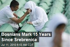 Bosnians Mark 15 Years Since Srebrenica