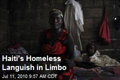 Haiti's Homeless Languish in Limbo