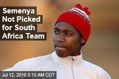 Semenya Not Picked for South Africa Team