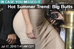 Hot Summer Trend: Big Butts