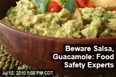 Beware Salsa, Guacamole: Food Safety Experts