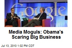 Media Moguls: Obama's Scaring Big Business