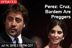 Perez: Cruz, Bardem Are Preggers
