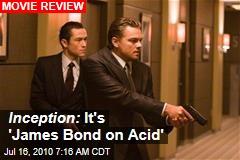 Inception: It's 'James Bond on Acid'