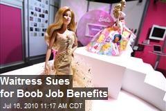 Waitress sues for boob job benefits (see video)